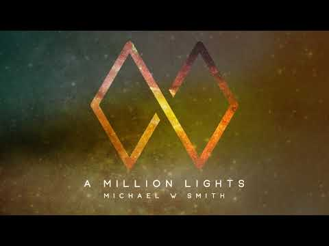 A MILLION LIGHTS - The New Single from Michael W. Smith