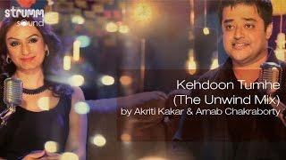 download lagu Kehdoon Tumhe The Unwind Mix By Akriti Kakar & gratis