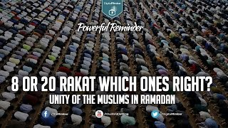 8 or 20 Rakat which Ones RIGHT? – Unity of the Muslims in Ramadan – Powerful Reminder