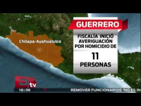 Inicia investigación en Guerrero por homicidio de 11 personas / Nacional