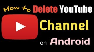 How to delete YouTube channel on Android | Delete YouTube Channel - 2017