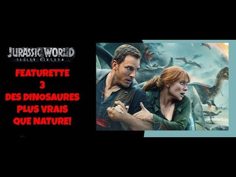 Jurassic World Fallen Kingdom Featurette 3 : Des Dinosaures Plus Vrais Que Nature