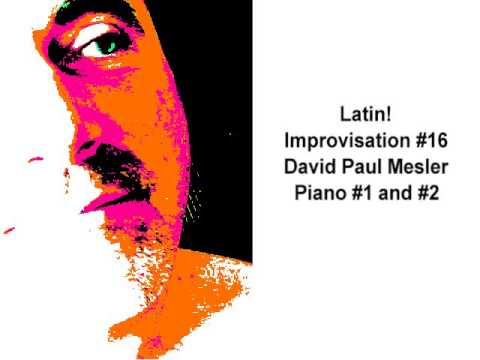 Latin! Session, Improvisation #16 -- David Paul Mesler (piano duo)