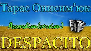 Тарас Онисимюк - DESPACITO (accordeon version)
