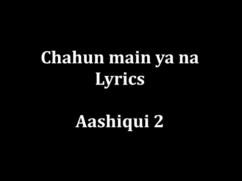 Chahun Main Ya Na Lyrics video