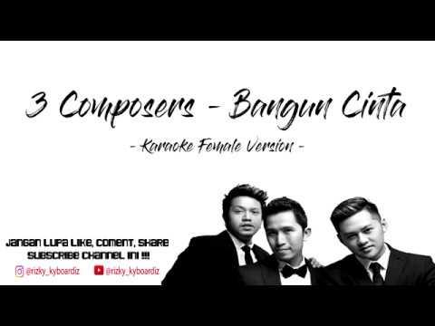 3 Composers - Bangun Cinta ( KARAOKE FEMALE VERSION)