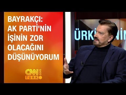 Hakan Bayrakçı: AK Parti'nin işinin zor olacağını düşünüyorum