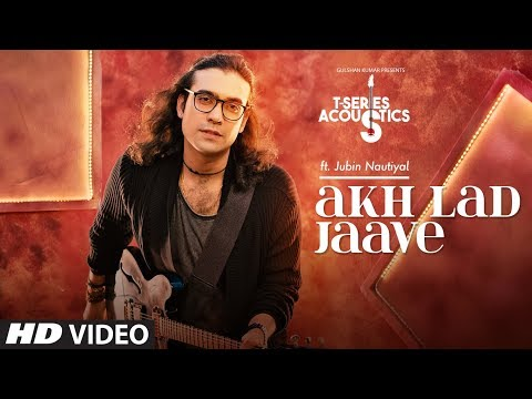 Akh Lad Jaa Song | T-Series Acoustics | JUBIN NAUTIYAL | Loveyatri