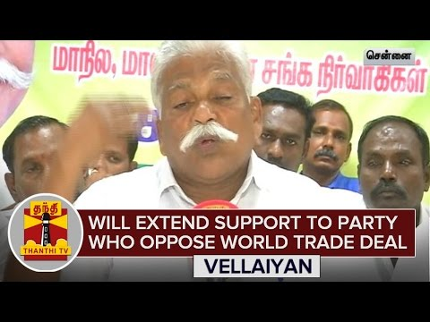 """Will Extend Support To Political Party Who Oppose World Trade Deal"" - Vellaiyan"