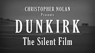 Dunkirk re-edited as a Silent Film – The Power of Visual Storytelling