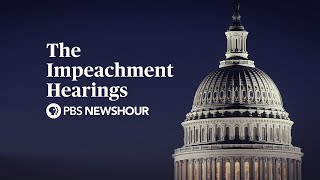 WATCH LIVE: The Trump Impeachment Hearings - Day 2 - PBS NewsHour Special
