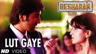 Besharam - Lut Gaye (Tere Mohalle) Song Besharam | Ranbir Kapoor, Pallavi Sharda | Latest Bollywood Movie 2013
