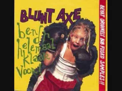 Blunt Axe - Ben d'r helemaal klaar voor