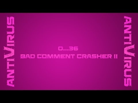0...036 antiVirus - Bad Comment Crasher II