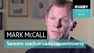 Saracens' coach Mark McCall speaks on the Salary Cap scandal | Rugby Tonight