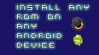 Android Tutorials [15] - How To Install Any Custom ROM On Any Android Device