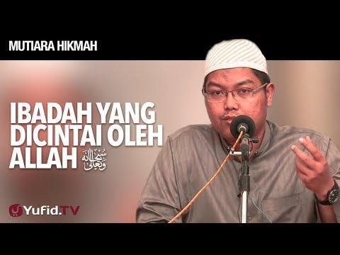 Mutiara Hikmah: Ibadah Yang Dicintai Oleh Allah - Ustadz Firanda Andirja, MA.