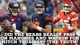 The Real Truth On If The Chicago Bears Really Passed On Mahomes & Watson for Mitch Trubisky!