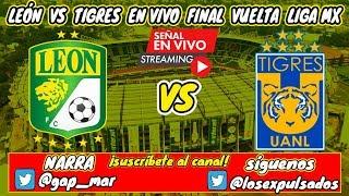 Len vs Tigres Final Vuelta Liga MX Clausura 2019 En Vivo NARRACIN RADIO