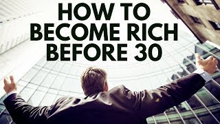 How To Become Rich Before 30