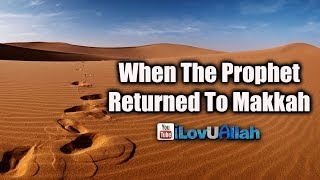When The Prophet Returned To Makkah| Legacy Of Muhammad (saw)