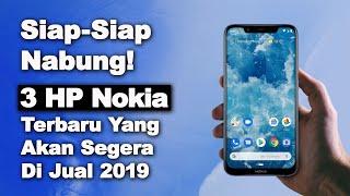 Siap-Siap Nabung!  3 HP Nokia Yang Akan Segera Di Jual 2019