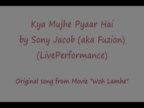 Me Singing - Kya Mujhe Pyaar Hai - Woh Lamhe - W Lyrics