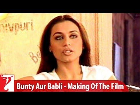 Making of the film - Part 3 - Bunty Aur Babli