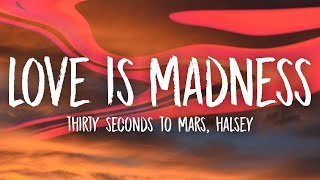 Thirty Seconds To Mars - Love Is Madness (Lyrics) ft. Halsey