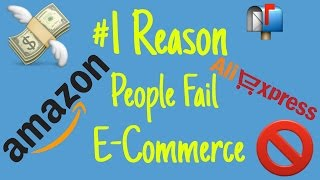 #1 Reason People FAIL at eCommerce - eCom Tips - How To Start An Online Business