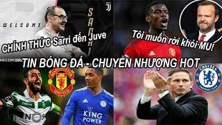 Tin bóng đá Chuyển nhượng 17/06 CHÍNH THỨC Sarri trở thành HLV Juve, Pogba tuyên bố muốn rời khỏi MU