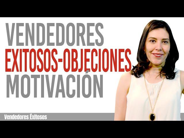 Vendedores Exitosos-Objeciones: motivacion en las ventas series para vendedores