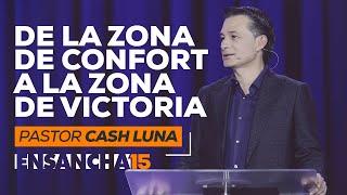 Del Confort A La Victoria  - Pastor Cash Luna (Ensancha 2015)