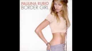 Watch Paulina Rubio Border Girl video