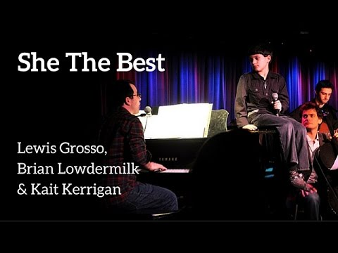 She The Best - Performed by Lewis Grosso, Brian Lowdermilk, and Kait Kerrigan