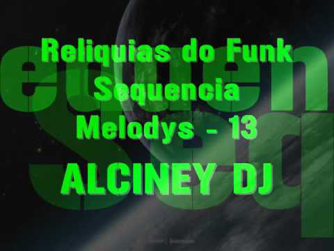 Funk da Antiga -  Sequencia Melodys - 13 Alciney Dj Music Videos