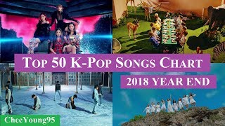 [2018 Year End] Top 50 K-Pop Songs Chart | CheeYoung95