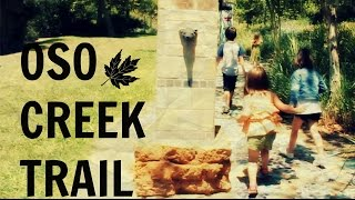 TODAY WE VISIT THE OSO CREEK TRAIL!