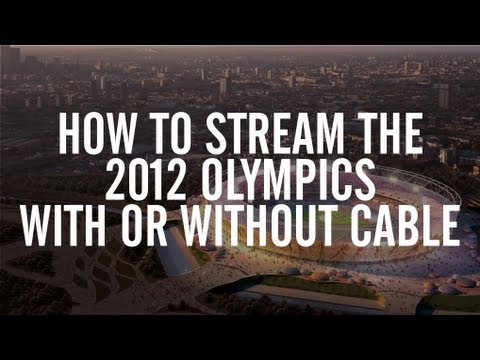 How to Stream the 2012 Olympics, With or Without Cable