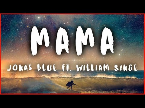 Jonas Blue – Mama ft. William Singe (Lyrics / Lyric Video)
