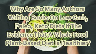 Why Are So Many Authors Writing Books On Low Carb, Paleo, Keto Diets If The Evidence That A Whole