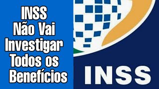 INSS Não Vai Investigar Todos os Benefícios