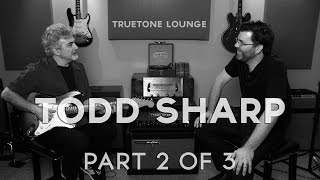 Todd Sharp (of Todd Sharp Amps) | Truetone Lounge (Part Two)