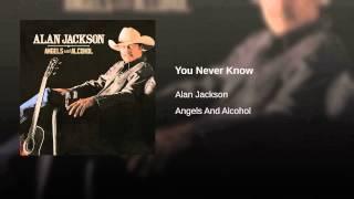 Alan Jackson You Never Know