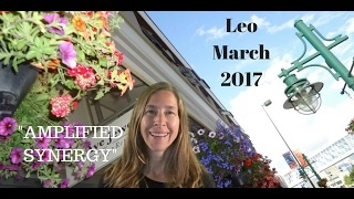 Leo March 2017 Horoscope/Astrology Forecast ~ AMPLIFIED SYNERGY