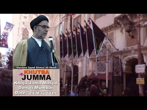 FRIDAY SERMOM | BY MAULANA SAYED AHMED ALI ABEDI | KHOJA MASJID MUMBAI | 1440 HIJRI  (24 MAY 2019)