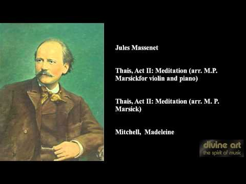 Jules Massenet, Thais, Act II: Meditation (arr. M.P. Marsick for violin and piano)