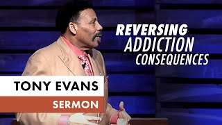 Reversing Addiction Consequences - Tony Evans Sermon