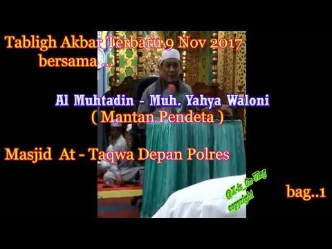 Tabligh Akbar terbaru 9 nov 2017  - Al muhtadin Muh Yahya Waloni
