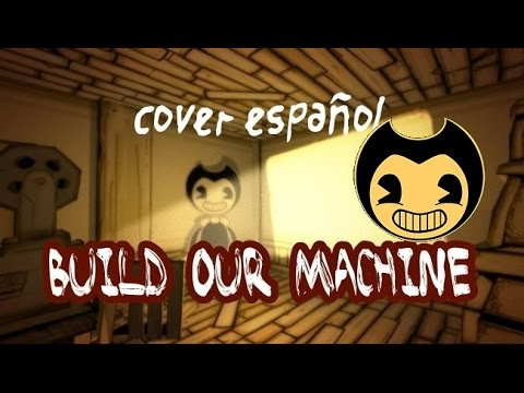 BENDY AND THE INK MACHINE - build our machine en español kira0loka